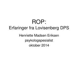 ROP: Erfaringer fra Lovisenberg DPS