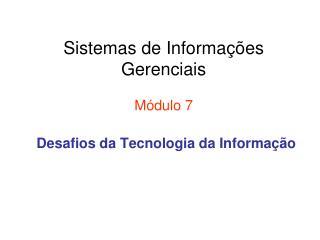 Sistemas de Informa��es Gerenciais M�dulo 7