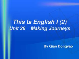 This Is English I (2) Unit 26    Making Journeys