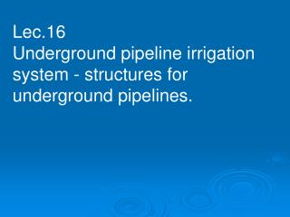 Lec.16 Underground pipeline irrigation system - structures for underground pipelines.