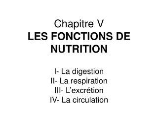 Chapitre V LES FONCTIONS DE NUTRITION