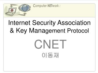 Internet Security Association & Key Mana gement Protocol