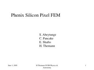 Phenix Silicon Pixel FEM S. Abeytunge C. Pancake E. Shafto H. Themann