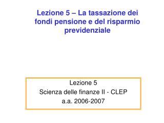 Lezione 5 – La tassazione dei fondi pensione e del risparmio previdenziale