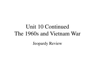 Unit 10 Continued The 1960s and Vietnam War