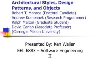 Architectural Styles, Design Patterns, and Objects Robert T. Monroe Doctoral Candiate Andrew Kompanek Research Programme