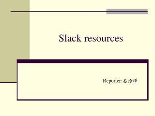 Slack resources