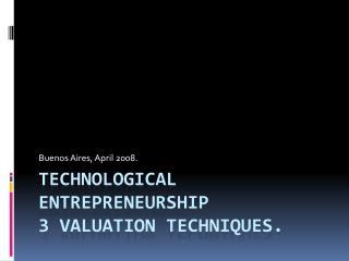 Technological entrepreneurship 3 Valuation techniques.