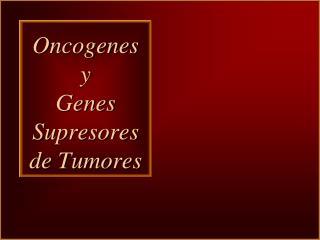 Oncogenes  y  Genes Supresores de Tumores