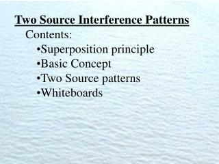 Two Source Interference Patterns Contents: Superposition principle Basic Concept