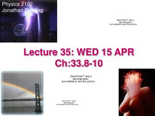Lecture 35: WED 15 APR  Ch:33.8-10