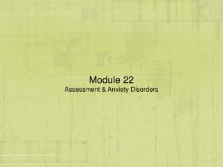 Module 22 Assessment & Anxiety Disorders