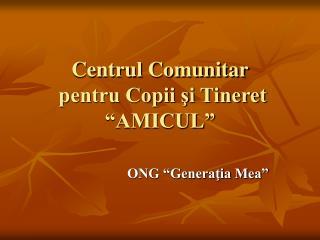 """Centrul Comunitar  pentru Copii şi Tineret """"AMICUL"""""""