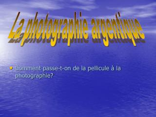 Comment passe-t-on de la pellicule à la photographie?