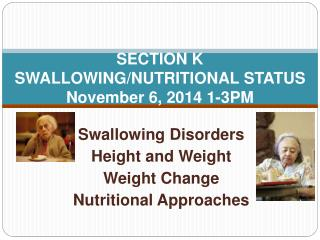 Section K SWALLOWING/NUTRITIONAL STATUS  November 6, 2014 1-3PM