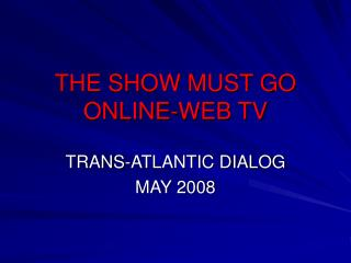 THE SHOW MUST GO ONLINE-WEB TV