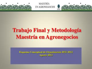 Trabajo Final y Metodolog�a  Maestr�a en  Agronegocios