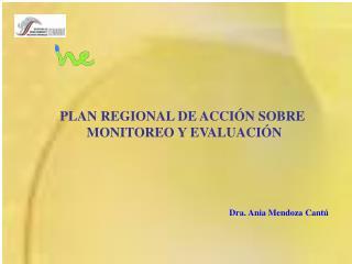 PLAN REGIONAL DE ACCIÓN SOBRE  MONITOREO Y EVALUACIÓN