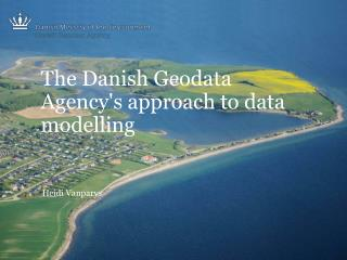 The Danish  Geodata  Agency's approach to data modelling