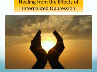 Healing from the Effects of Internalized Oppression