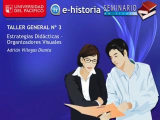 TALLER GENERAL Nº 3 Estrategias Didácticas – Organizadores Visuales Adrián Villegas Dianta
