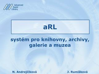 aRL syst �m pro  knihovny, archivy,  galerie a muzea
