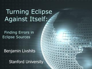 Turning Eclipse      Against Itself: Finding Errors in  Eclipse Sources