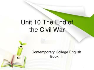 Unit 10 The End of  the Civil War