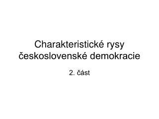 Charakteristické rysy           československé demokracie