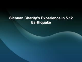 Sichuan Charity's Experience in 5.12 Earthquake