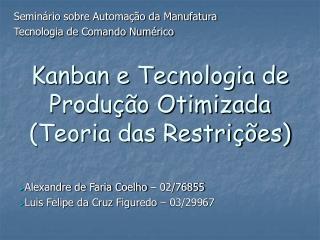 Kanban e Tecnologia de Produção Otimizada (Teoria das Restrições)