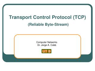 Transport Control Protocol (TCP) (Reliable Byte-Stream)