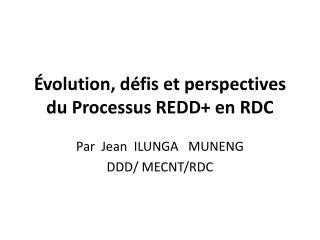 Évolution, défis et perspectives  du Processus REDD+ en RDC