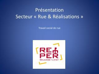 Présentation  Secteur «Rue & Réalisations» Travail social de rue