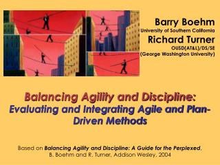 Balancing Agility and Discipline: Evaluating and Integrating Agile and Plan-Driven Methods