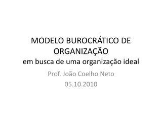 MODELO BUROCRÁTICO DE ORGANIZAÇÃO em busca de uma organização ideal