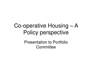 Co-operative Housing – A Policy perspective