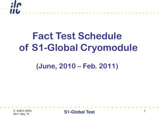 Fact Test Schedule  of S1-Global Cryomodule (June, 2010 – Feb. 2011)