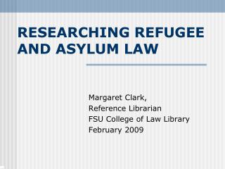 RESEARCHING REFUGEE AND ASYLUM LAW