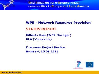 WP5 -  Network Resource Provision STATUS REPORT Gilberto Diaz (WP5 Manager) ULA (Venezuela)