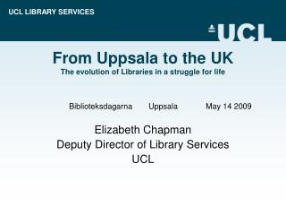 From Uppsala to the UK The evolution of Libraries in a struggle for life