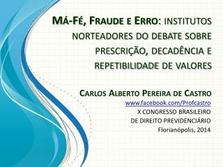 facebook/Profcastro X CONGRESSO BRASILEIRO  DE DIREITO PREVIDENCIÁRIO Florianópolis, 2014