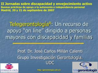 Prof. Dr. José Carlos Millán Calenti Grupo Investigación Gerontología. UDC