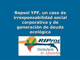 Repsol YPF, un caso de irresponsabilidad social corporativa y de generación de deuda ecológica