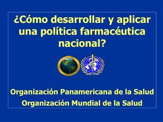 ¿Cómo desarrollar y aplicar una política farmacéutica nacional?