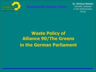 Waste Policy of  Alliance 90/The Greens  in the German Parliament