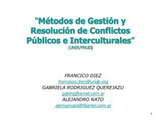 FRANCICO DIEZ francisco.diez@undp GABRIELA RODRIGUEZ QUEREJAZU gabirq@arnet.ar