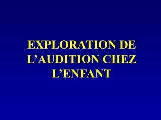 EXPLORATION DE L AUDITION CHEZ L ENFANT