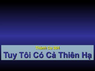 Thánh Ca  384 Tuy  Tôi Có Cả Thiên Hạ