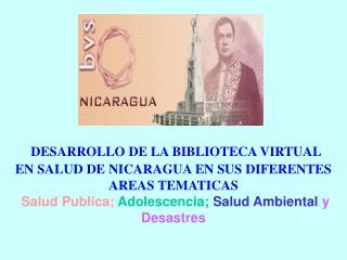 DESARROLLO DE LA BIBLIOTECA VIRTUAL EN SALUD DE NICARAGUA EN SUS DIFERENTES AREAS TEMATICAS